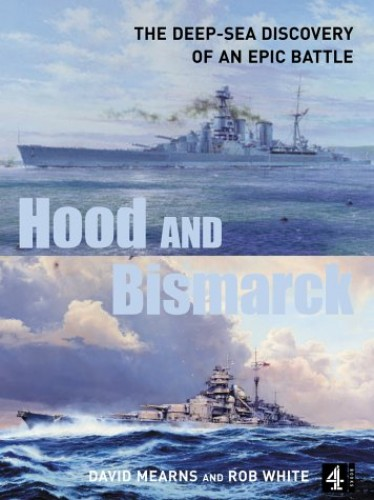 """Hood"" and ""Bismarck"": The Deep-Sea Discovery of an Epic Battle by David Mearns"