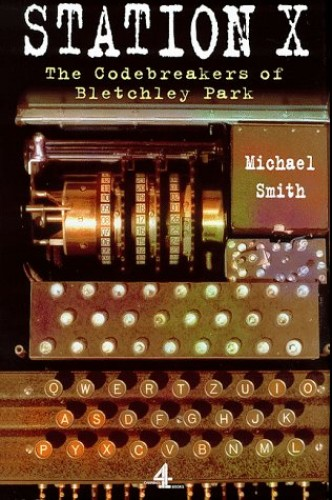 Station X: The Codebreakers of Bletchley Park by Michael Smith