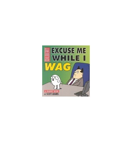 Dilbert:Excuse Me While I Wag By Scott Adams