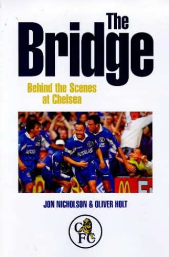 The Bridge: Behind the Scenes at Chelsea by Jon Nicholson