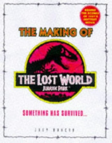 The Making Of The Lost World: Making of the Lost World: Jurassic Park By Jody Duncan