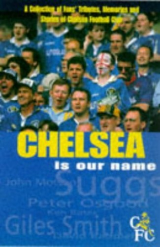 Chelsea is Our Name Edited by Mark Hillsdon