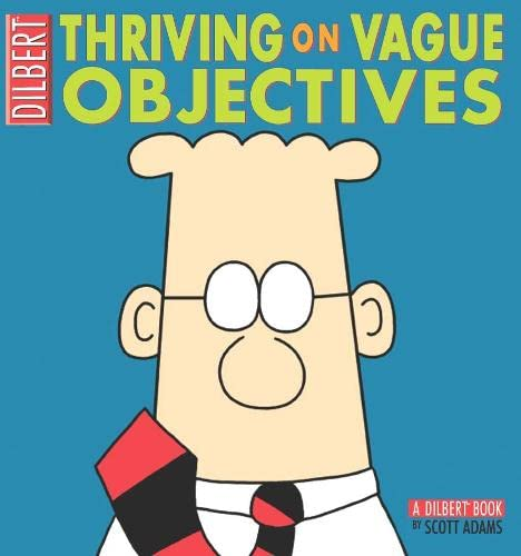 Dilbert: Thriving On Vague Objectives By Scott Adams