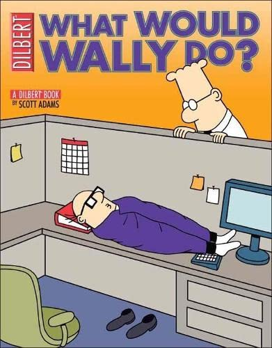 Dilbert: What Would Wally Do? By Scott Adams