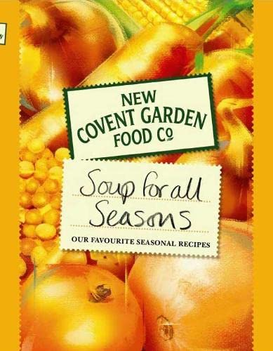 New Covent Garden Book of Soup for All Seasons: Our Favourite Seasonal Recipes by New Covent Garden Soup Company