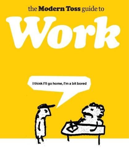 The Modern Toss Guide to Work by Mick Bunnage