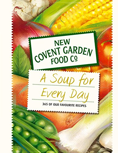 A Soup for Every Day: 365 of Our Favourite Recipes by New Covent Garden Soup Company