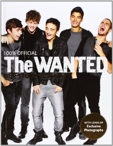 The Wanted: Our Story, Our Way: 100% Official by The Wanted