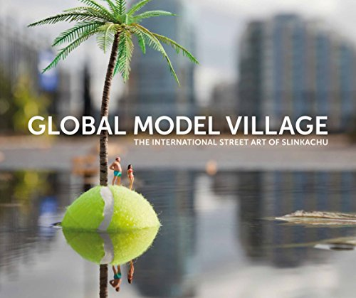The Global Model Village: The International Street Art of Slinkachu By Slinkachu