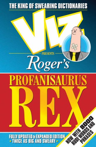 "Roger's Profanisaurus Rex: From the Pages of ""Viz"", the Ultimate Swearing Dictionary by Viz"