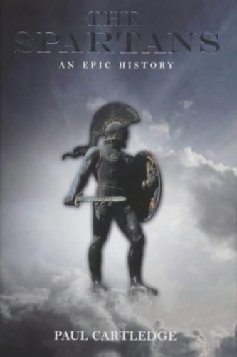 The Spartans: An Epic History (HB) By Paul Cartledge