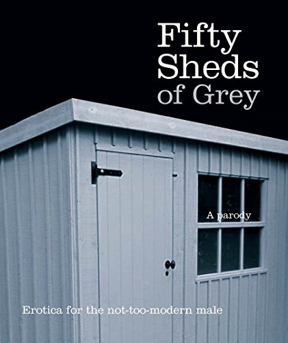 Fifty Sheds of Grey: Erotica for the Not-too-modern Male by C. T. Grey
