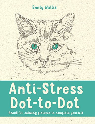 Anti-Stress Dot-to-Dot: Beautiful, Calming Pictures to Complete Yourself by Emily Milne Wallis