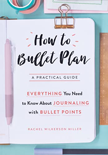 How to Bullet Plan: Everything You Need to Know About Journaling with Bullet Points By Rachel Wilkerson Miller