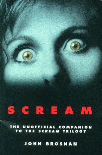 """""""Scream"""": The Unofficial Guide to the """"Scream"""" Trilogy by John Brosnan"""