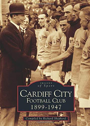 Cardiff City Football Club 1899--1947 By Richard Shepherd