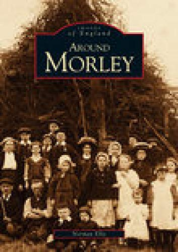 Around Morley (Archive Photographs) By Norman Ellis