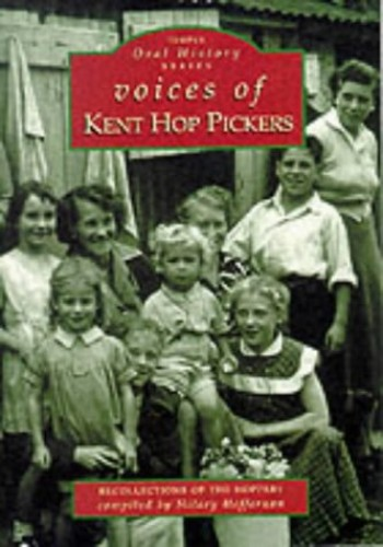 Voices of Kent Hop Pickers (Chalford Oral History) By Hilary Heffernan