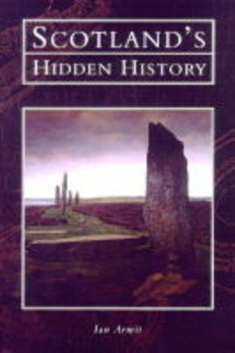 Scotland's Hidden History (Tempus History & Archaeology) By Ian Armit