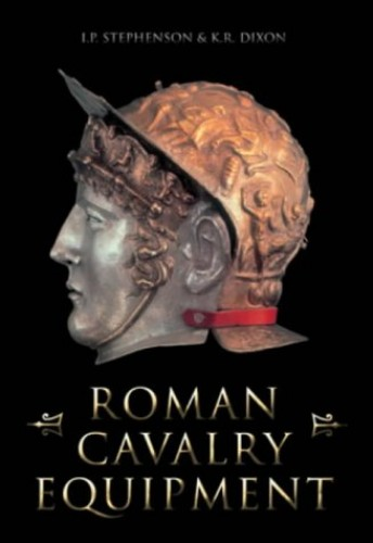 Roman Cavalry Equipment By I. P. Stephenson