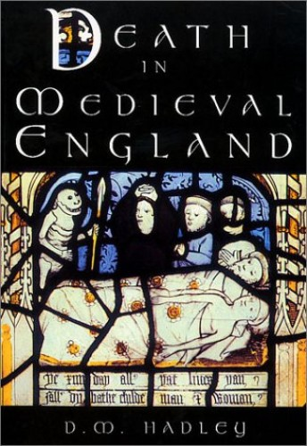 Death in Medieval Engand: An Archaeology by Dawn Hadley