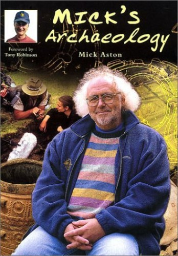 Mick's Archaeology (Revealing History) By Michael Aston