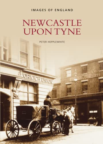 Newcastle Upon Tyne In Old Photographs By Peter Hepplewhite