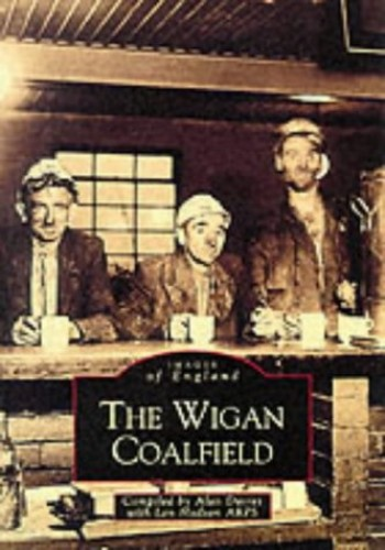 The Wigan Coalfield (Archive Photographs: Images of England) By Alan Davies