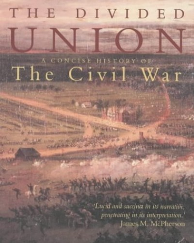 The Divided Union: A Concise History of the American Civil War (Civil War History) By Peter Batty