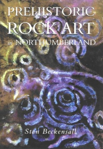 Prehistoric Rock Art in Northumberland By Stan Beckensall