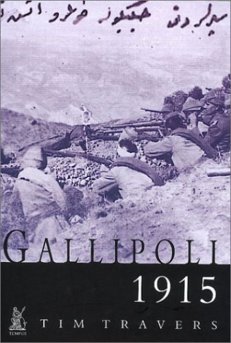 Gallipoli, 1915 By Tim Travers