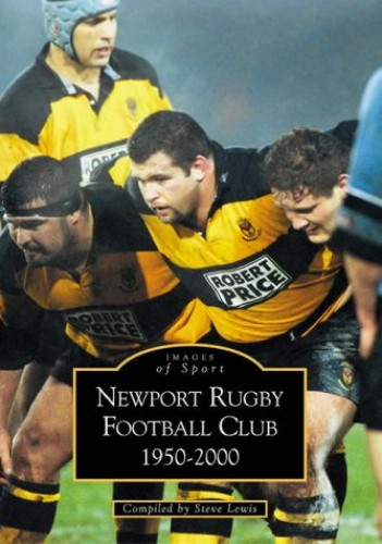 Newport Rugby Football Club 1950 - 2000 (Archive Photographs: Images of Sport) By Steve Lewis