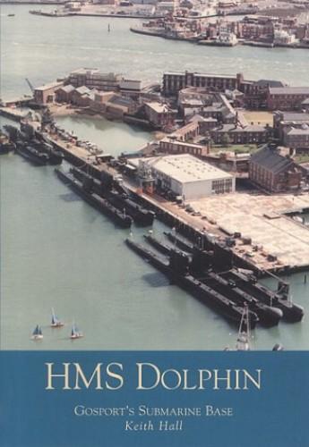 HMS Dolphin: Gosport's Submarine Base By Keith Hall