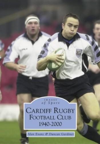 Cardiff Rugby Football Club 1940-2000 By Alan Evans