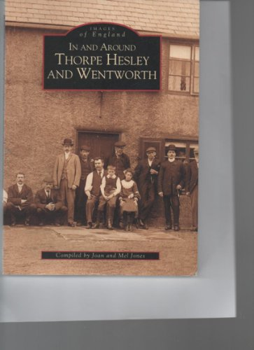 In and Around Thorpe Hesley and Wentworth By Joan Jones
