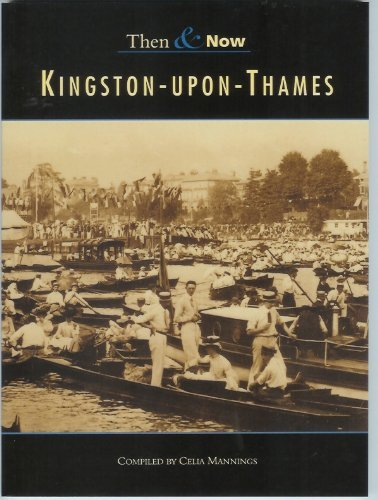 KINGSTON ON THAMES THEN & NOW By Celia Mannings