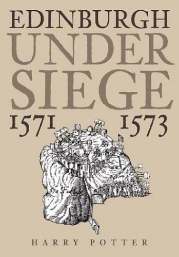 Edinburgh Under Siege 1571-1573 By Harry Potter