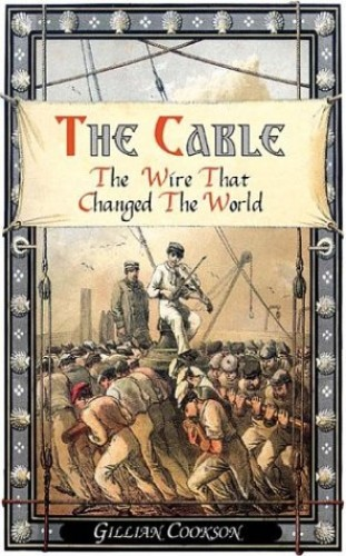 The Cable: The Wire that Changed the World (Revealing History) By Gillian Cookson