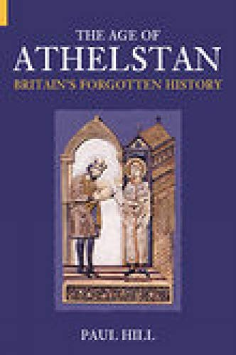 The Age of Athelstan By Paul Hill