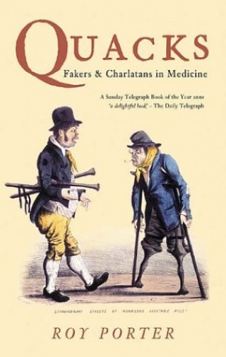 Quacks: Fakers and Charlatans in Medicine (Revealing History) By Roy Porter