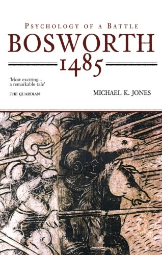 Bosworth 1485: The Psychology Of A Battle (Revealing History (Paperback)) By Michael K. Jones