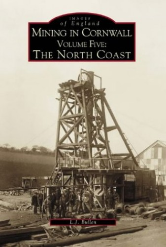 Mining in Cornwall Vol 5: The North Coast (Images of England) By L. J. Bullen