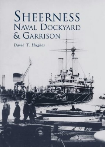 Sheerness Naval Dockyard & Garrison by John Hughes