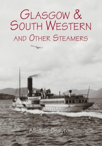 Glasgow and South Western and Other Steamers By Alistair Deayton