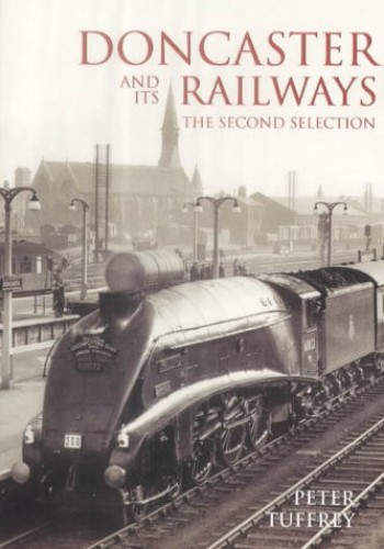 Doncaster and Its Railways By Peter Tuffrey