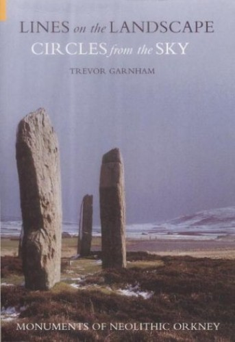 Lines on the Landscape, Circles from the Sky By Trevor Garnham
