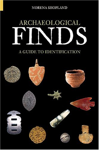 Archaeological Finds: A Guide to Identification by Norena Shopland