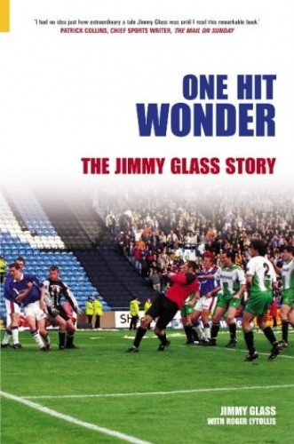 One Hit Wonder: The Jimmy Glass Story (100 Greats S.) By Jimmy Glass