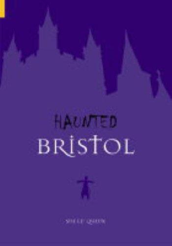 Haunted Bristol by Sue Le'Queux