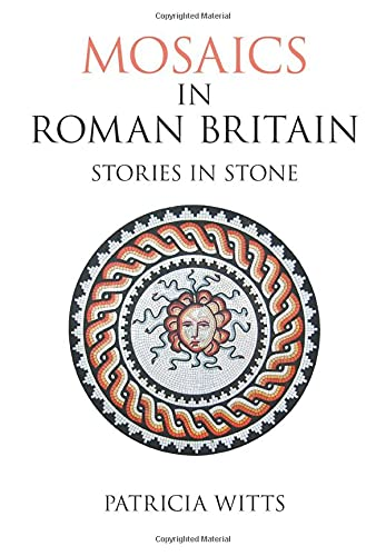 Mosaics in Roman Britain By Patricia Witts